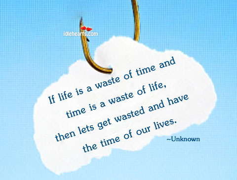 If life is a waste of time and time is a Image