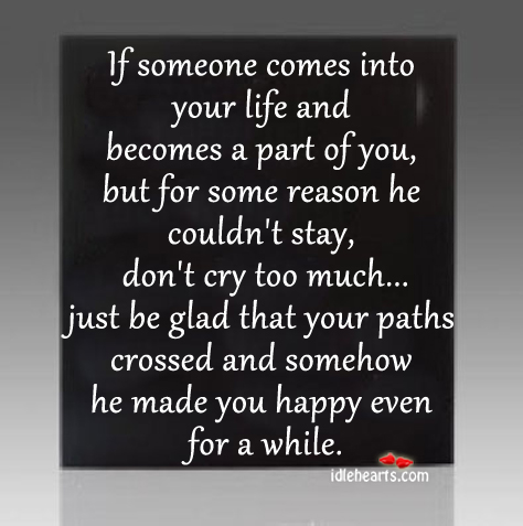 If someone comes into your life and becomes a part of you. Image