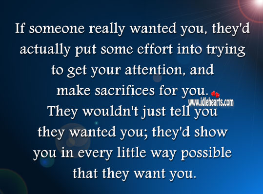 If Someone Really Wants You, They Would Make Sacrifices For You.