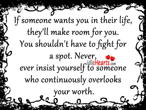 Image, Continuously, Ever, Fight, Insist, Life, Make, Never, Room, Someone, Spot, Their, Wants, Who, Worth, You, Your, Yourself