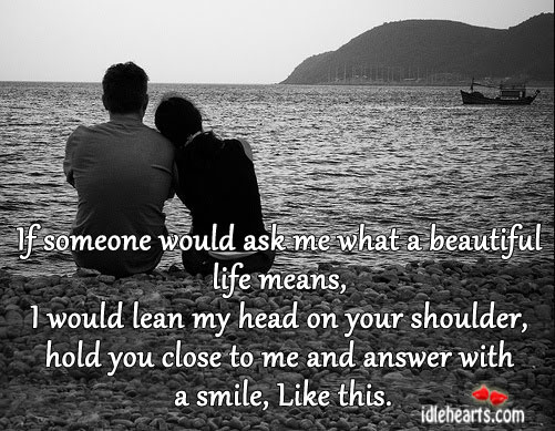 If Someone Would Ask Me What A Beautiful Life Means…