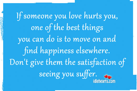 If Someone You Love Hurts You, One Of The Best Things…