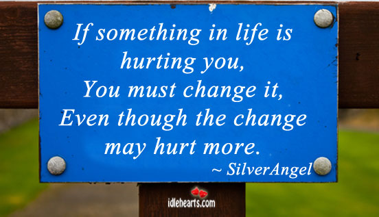 If Something In Life Is Hurting You, You Must…