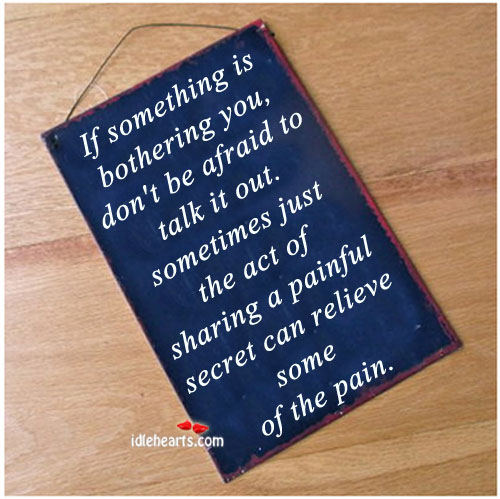 Sometimes the Act of Sharing the Pain Can Relieve Some of the Pain