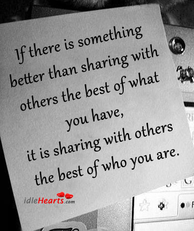 If There IS Something Better Than Sharing With…