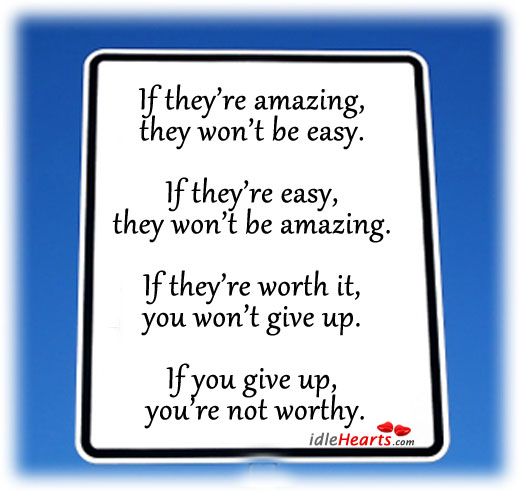 If They're Amazing, They Won't Be Easy.