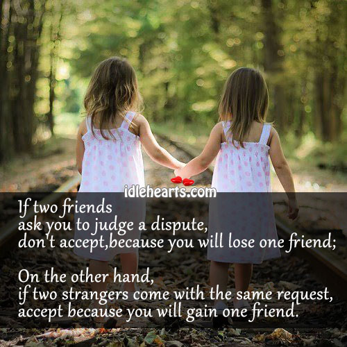 If Two Friends Ask You To Judge A Dispute….