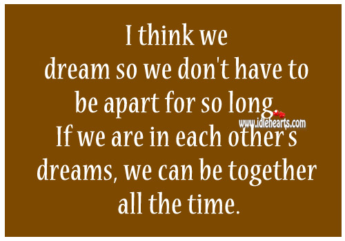I think we dream so we don't have to be apart for so long. Image
