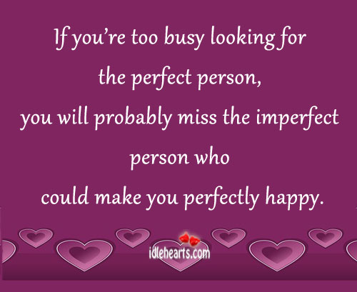 If You're Too Busy Looking For The Perfect Person…
