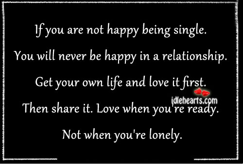 If You Are Not Happy Being Single.