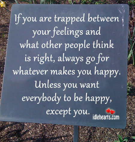 If You Are Trapped Between Your Feelings And What…