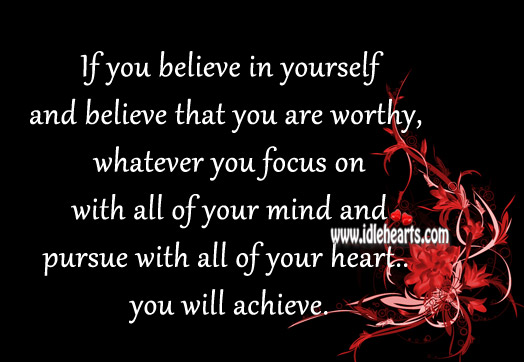 Believe In Yourself And Believe That You Are Worthy