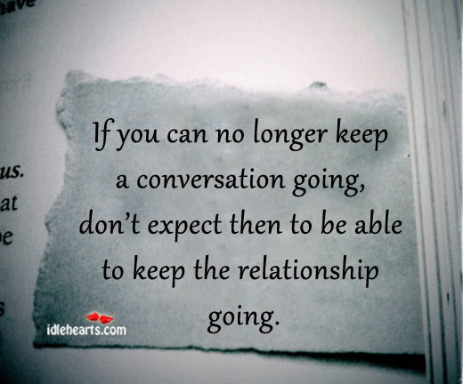 If You Can No Longer Keep A Conversation Going…