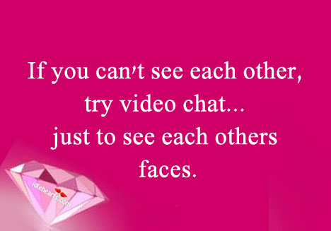 If you can't see each other, try video chat. Image