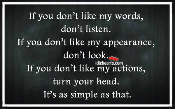 If You Don't Like My Words, Don't Listen.
