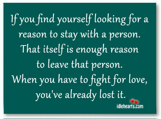 If You Find Yourself Looking For A Reason To Stay With A Person.