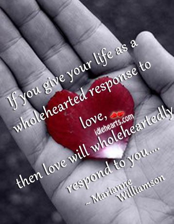 If You Give Your Life As A Wholehearted Response To Love…