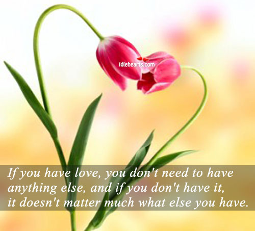 Image, If you have love you don't need to have anything.
