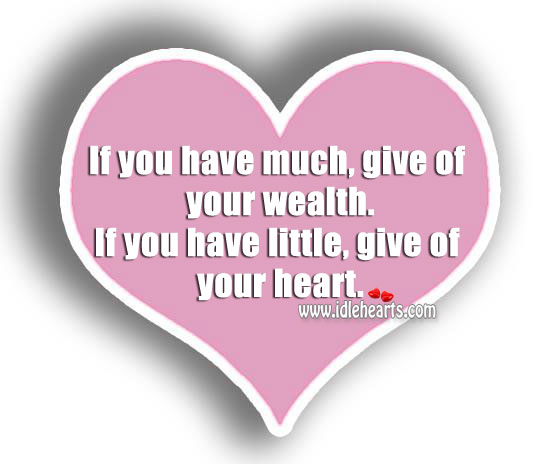 If You Have Little, Give Of Your Heart.