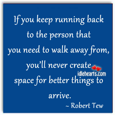 If You Keep Running Back To The Person…