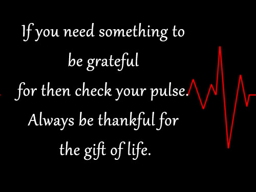 Always Be Thankful For The Gift of Life.