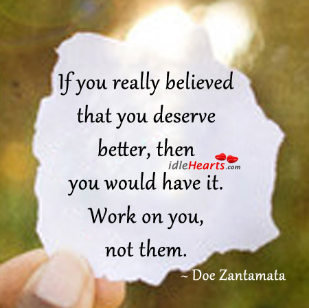 If You Really Believed That You Deserve Better…