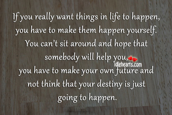 If You Really Want Things In Life To Happen…