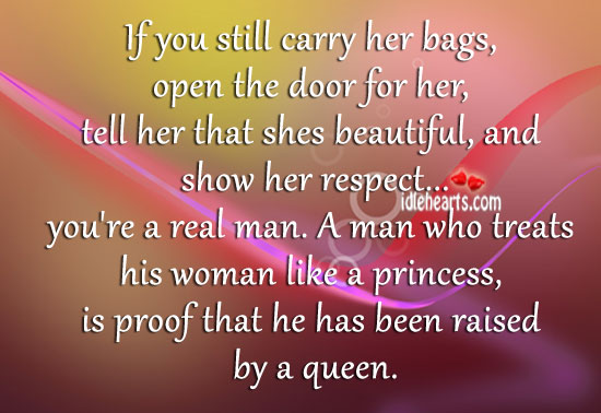 If you still carry her bags, open the door for her Image