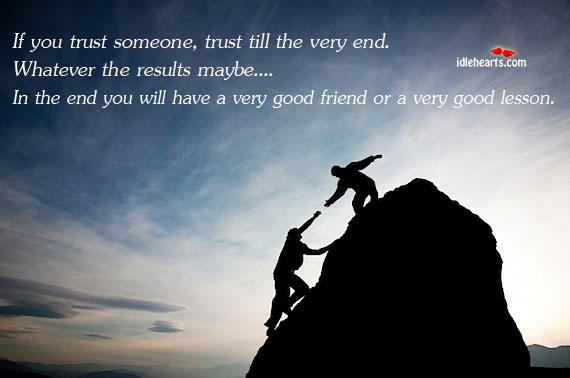 If You Trust Someone, Trust Till The Very End. Whatever The…