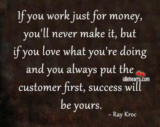 If You Work Just For Money, You'll Never Make It…
