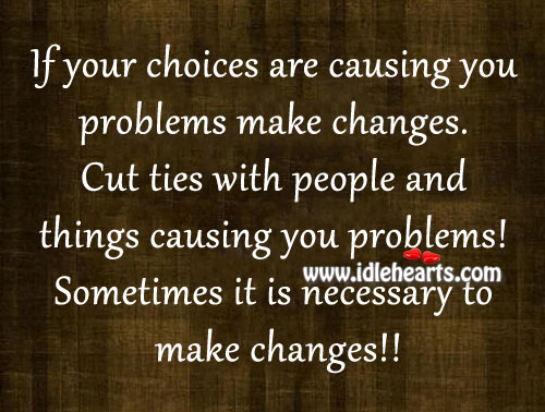 Sometimes It Is Necessary To Make Changes!!