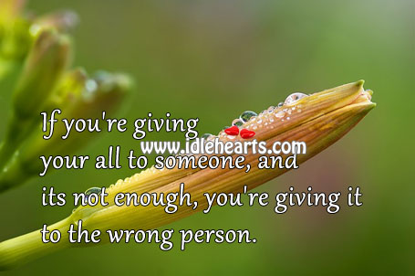 If Its Not Enough, You're Giving It To The Wrong Person.