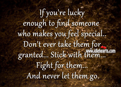 You're Lucky Enough To Find Someone Who Makes You Feel Special