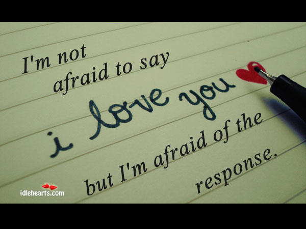 "I'm Not Afraid To Say ""I Love You"""