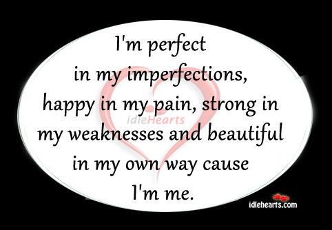 I'm Perfect In My Imperfections, Happy In My Pain…