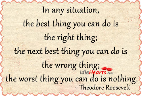 The Best Thing You Can Do Is The Right Thing