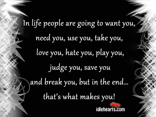 In life people are going to want you, need you, use you Image