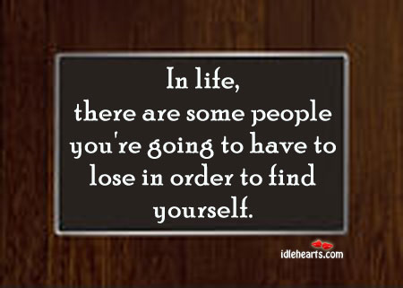 In Life, There Are Some People You're Going…