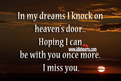 In my dreams I knock on heaven's door.. Hoping I can be with you once more. Image