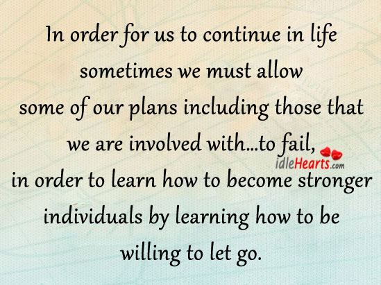 In Order For Us To Continue In Life Sometimes We Must…