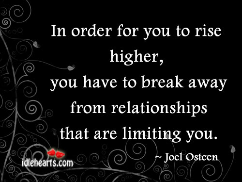 In Order For You To Rise Higher, You Have To…