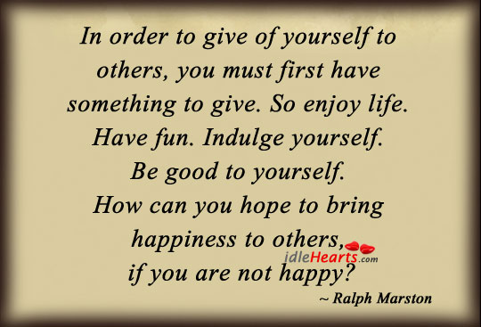 To Give of Yourself to Others, You Must First Have Something to Give