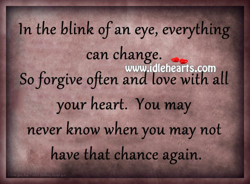 Image, Again, And Love, Blink, Blink Of An Eye, Chance, Change, Everything, Eye, Forgive, Heart, Know, Love, May, Never, Often, With, You, Your