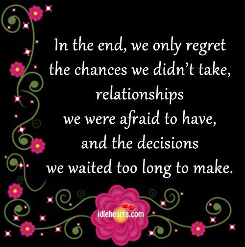 In the end, we only regret the chances we didn't take Image