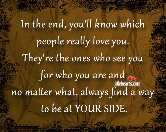 In the end, you'll know which people really love you. Image