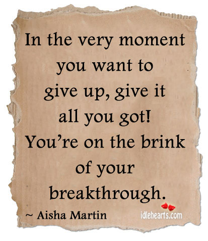 In the very moment you want to give up. Image