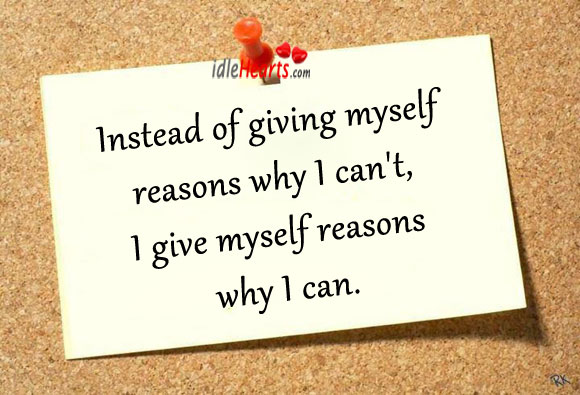 Instead Of Giving Myself Reasons Why I Can't…