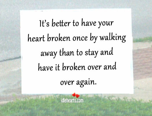 It's better to have your heart broken once by walking Image