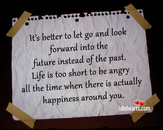 It's Better To Let Go And Look Forward Into The Future.