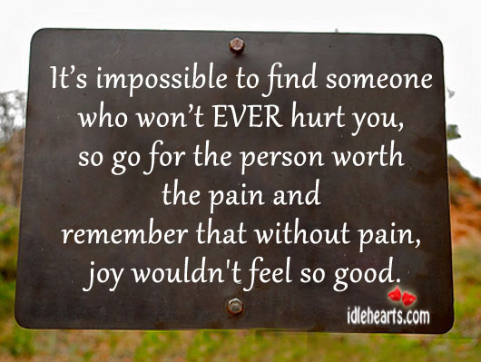 It's Impossible To Find Someone Who Won't EVER Hurt You…